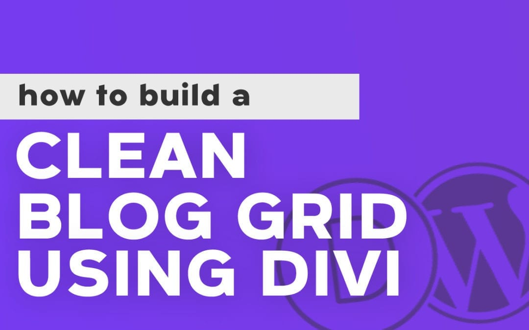 How To Build A Clean Blog Grid Using Divi